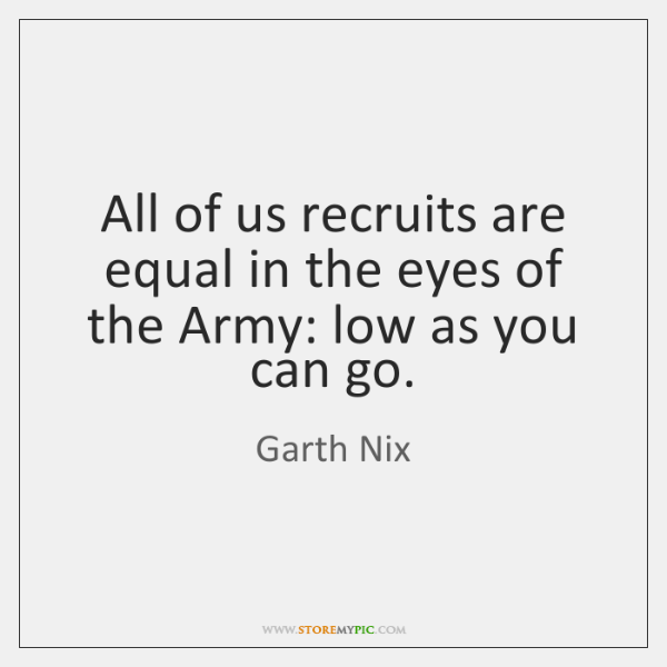 All of us recruits are equal in the eyes of the Army: ...