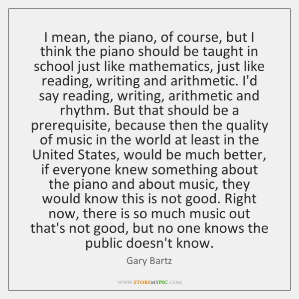 I mean, the piano, of course, but I think the piano should ...