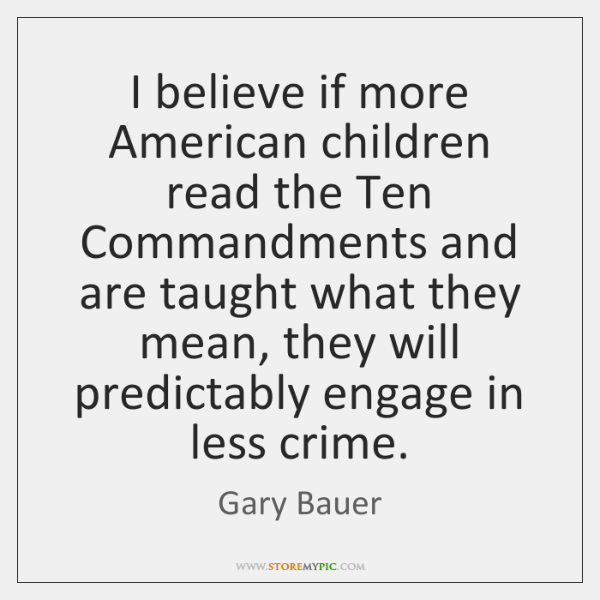 I believe if more American children read the Ten Commandments and are ...