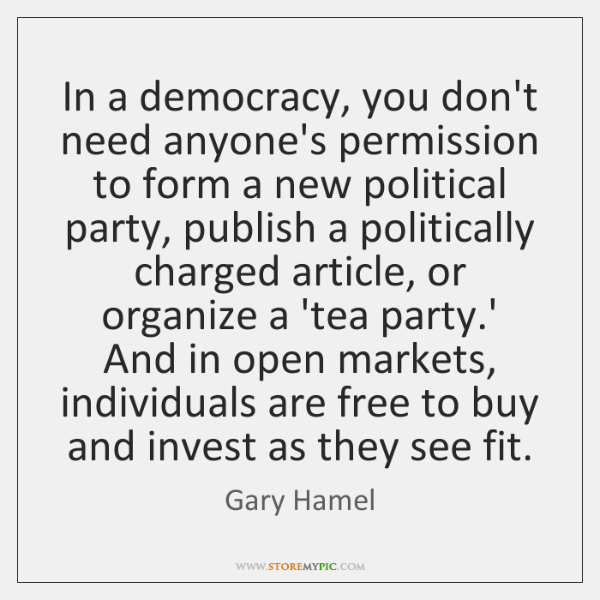 In a democracy, you don't need anyone's permission to form a new ...
