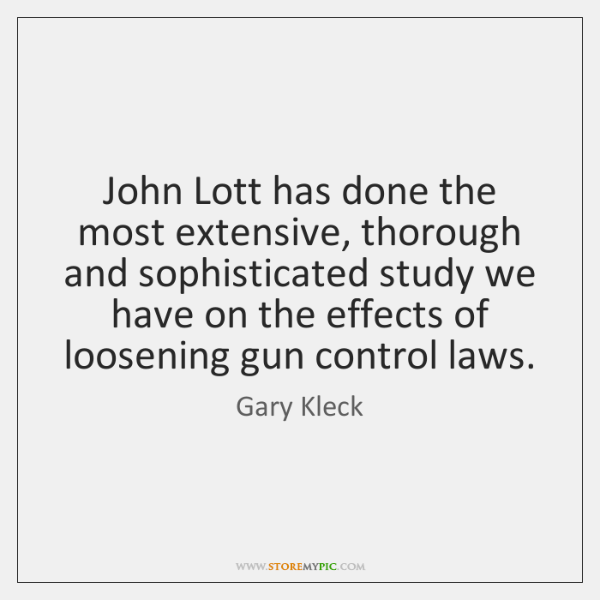 John Lott has done the most extensive, thorough and sophisticated study we ...