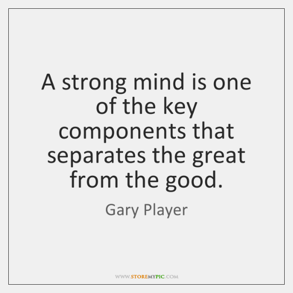 A strong mind is one of the key components that separates the ...