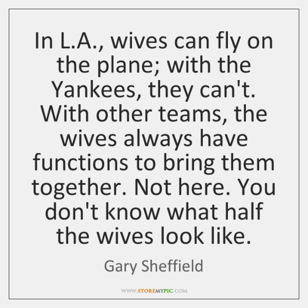 In L.A., wives can fly on the plane; with the Yankees, ...