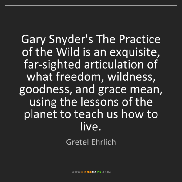 Gretel Ehrlich: Gary Snyder's The Practice of the Wild is an exquisite,...