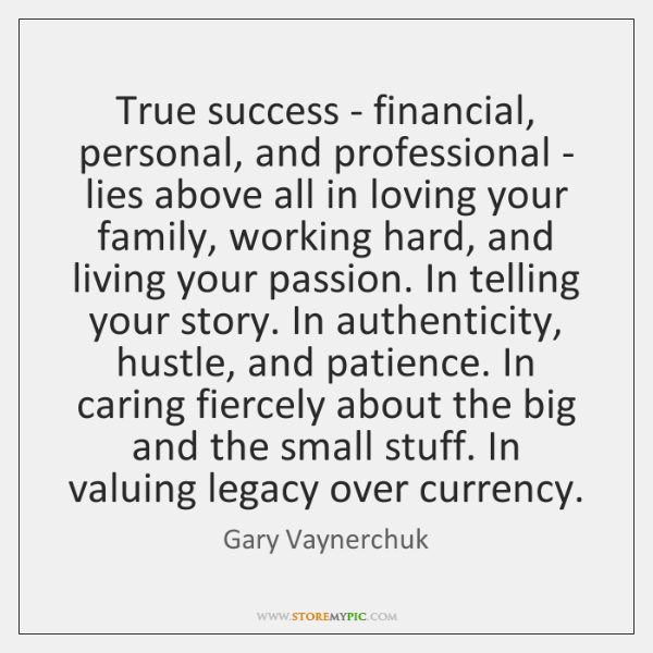 True success - financial, personal, and professional - lies above all in ...