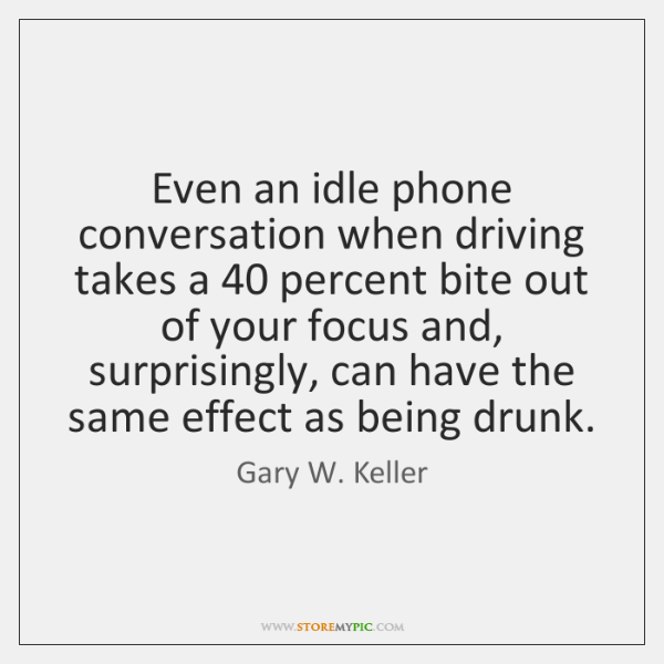 Even an idle phone conversation when driving takes a 40 percent bite out ...