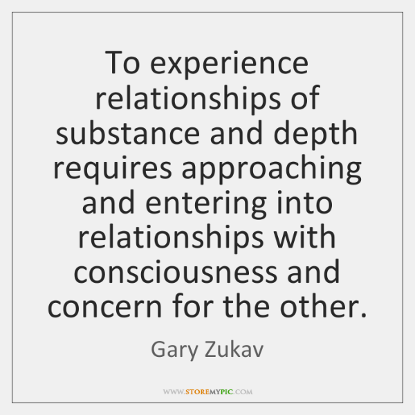 To experience relationships of substance and depth requires approaching and entering into ...