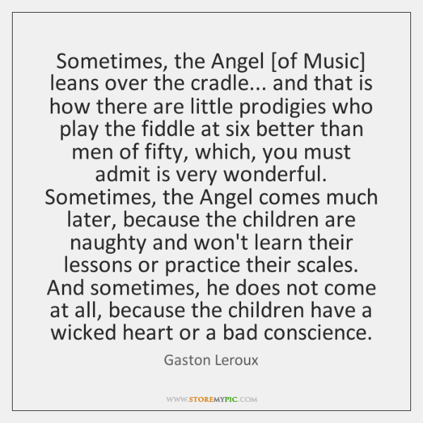 Sometimes, the Angel [of Music] leans over the cradle... and that is ...