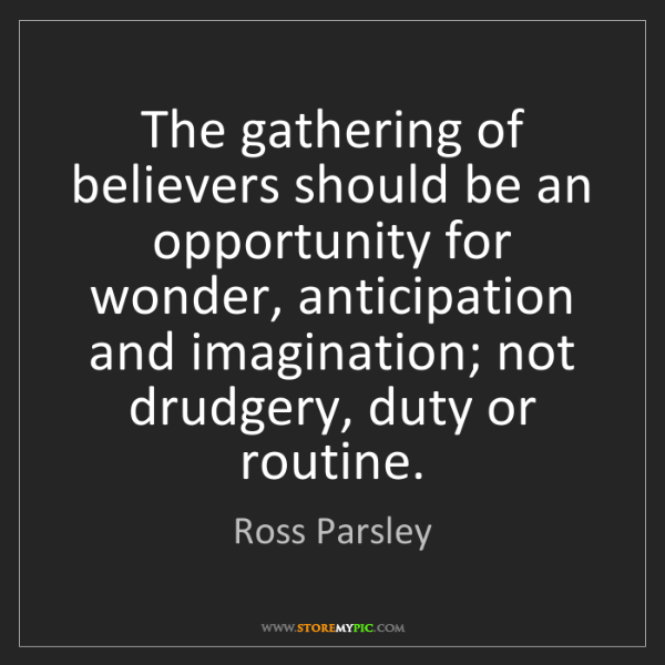 Ross Parsley: The gathering of believers should be an opportunity for...