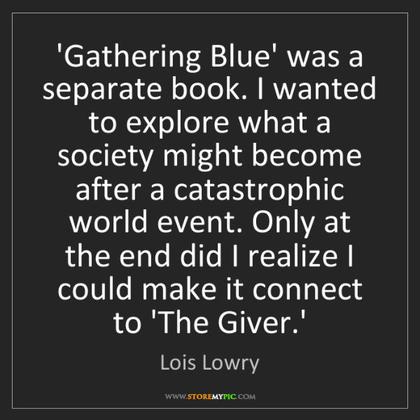 Lois Lowry: 'Gathering Blue' was a separate book. I wanted to explore...