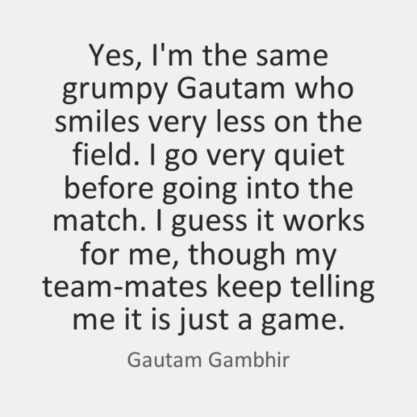 Yes, I'm the same grumpy Gautam who smiles very less on the ...