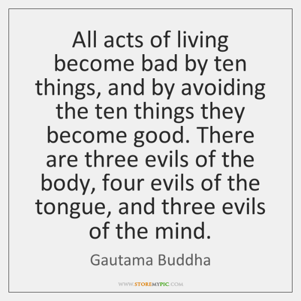 All acts of living become bad by ten things, and by avoiding ...