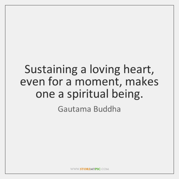 Sustaining a loving heart, even for a moment, makes one a spiritual ...