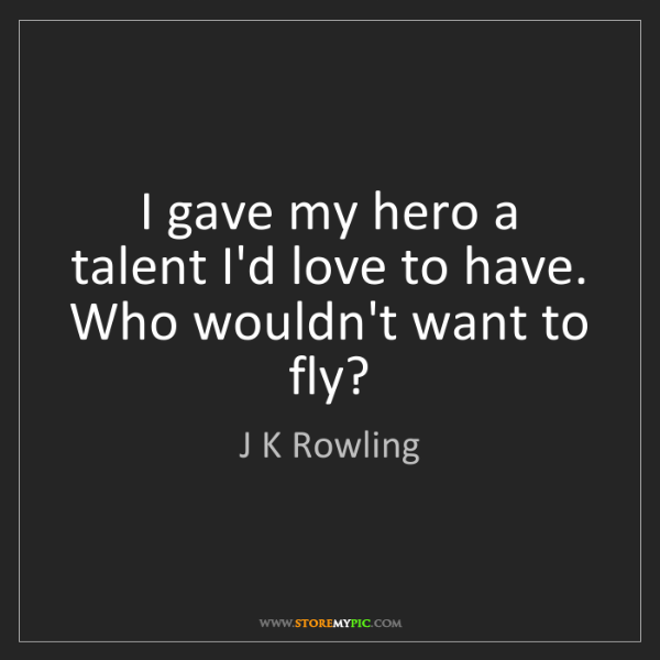 J K Rowling: I gave my hero a talent I'd love to have. Who wouldn't...