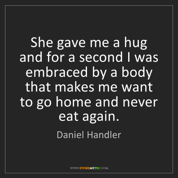Daniel Handler: She gave me a hug and for a second I was embraced by...