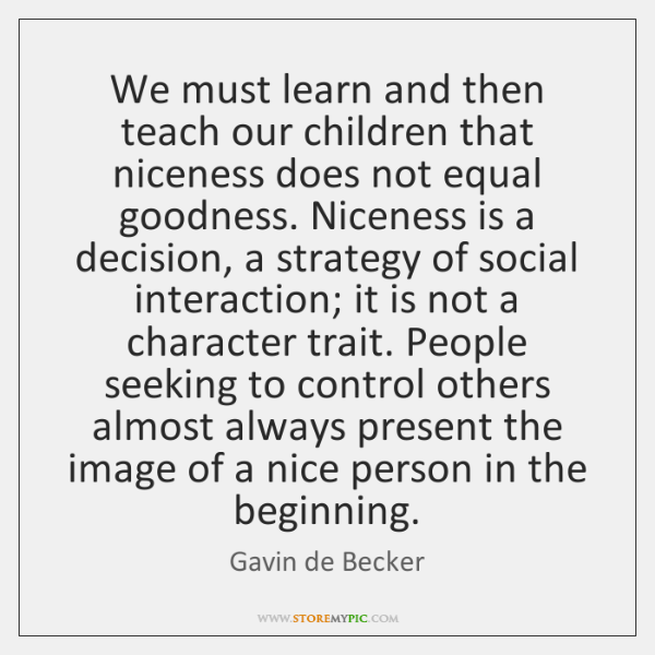 We must learn and then teach our children that niceness does not ...