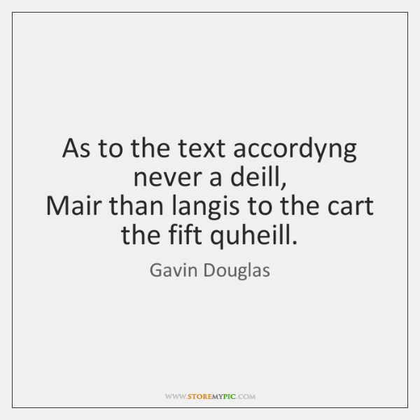 As to the text accordyng never a deill,   Mair than langis to ...