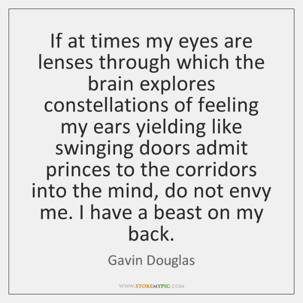 If at times my eyes are lenses through which the brain explores ...