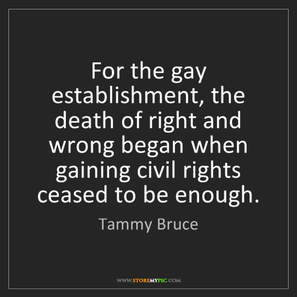 Tammy Bruce: For the gay establishment, the death of right and wrong...