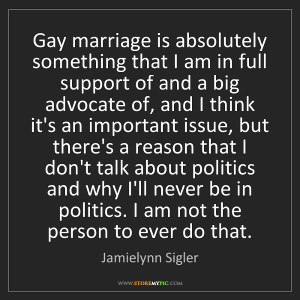Jamielynn Sigler: Gay marriage is absolutely something that I am in full...