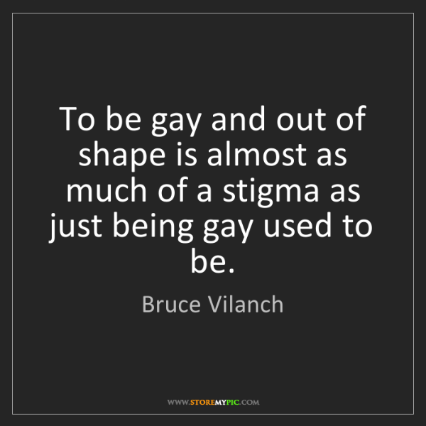 Bruce Vilanch: To be gay and out of shape is almost as much of a stigma...