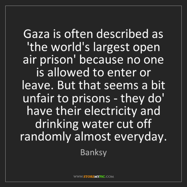 Banksy: Gaza is often described as 'the world's largest open...