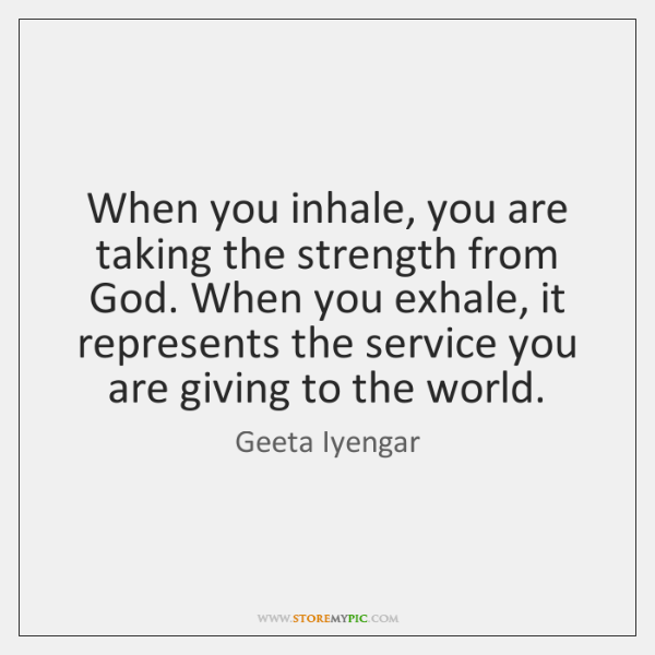 When you inhale, you are taking the strength from God. When you ...