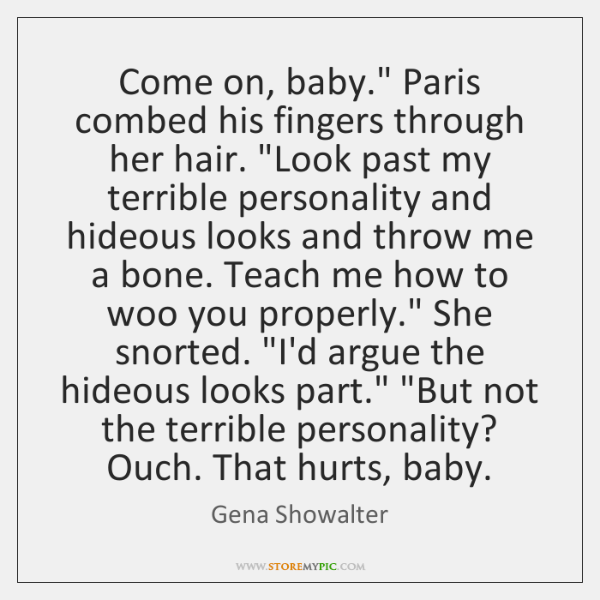"""Come on, baby."""" Paris combed his fingers through her hair. """"Look past ..."""