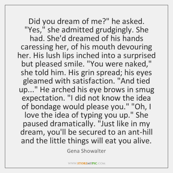 "Did you dream of me?"" he asked. ""Yes,"" she admitted grudgingly. She ..."