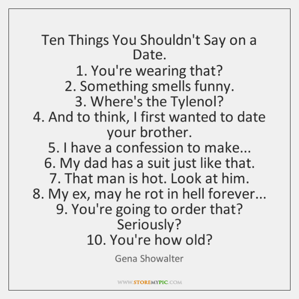 Ten Things You Shouldn't Say on a Date.  1. You're wearing that?  2. Something ...