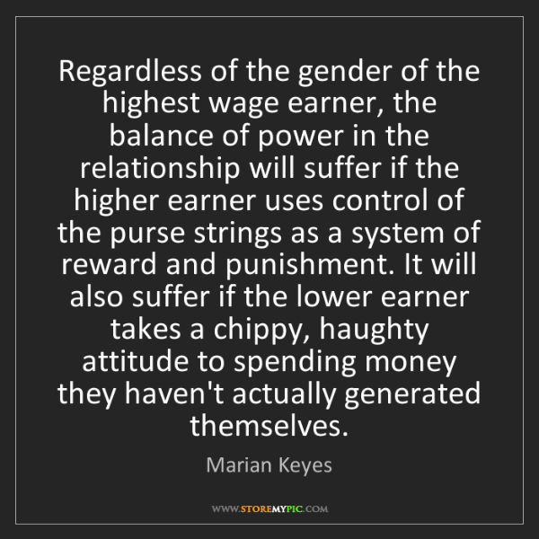Marian Keyes: Regardless of the gender of the highest wage earner,...