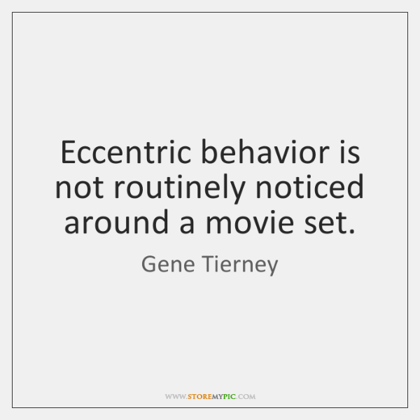 Eccentric behavior is not routinely noticed around a movie set.