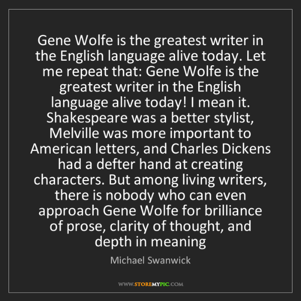 Michael Swanwick: Gene Wolfe is the greatest writer in the English language...