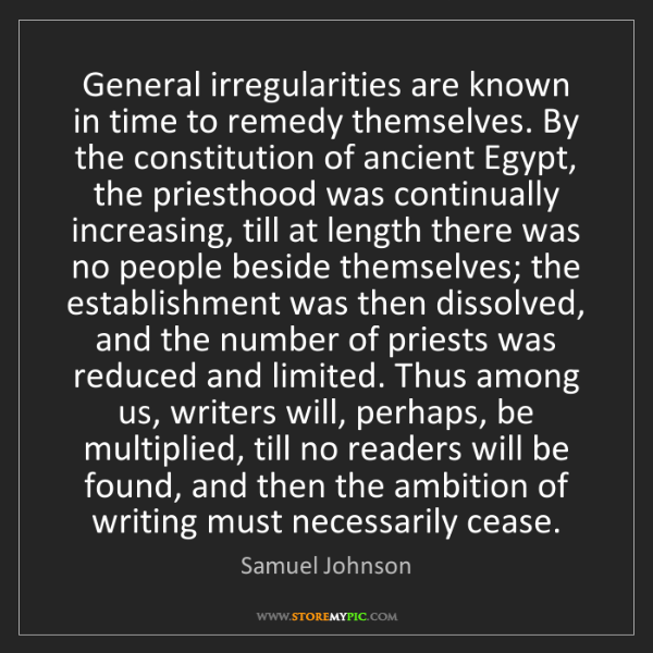 Samuel Johnson: General irregularities are known in time to remedy themselves....