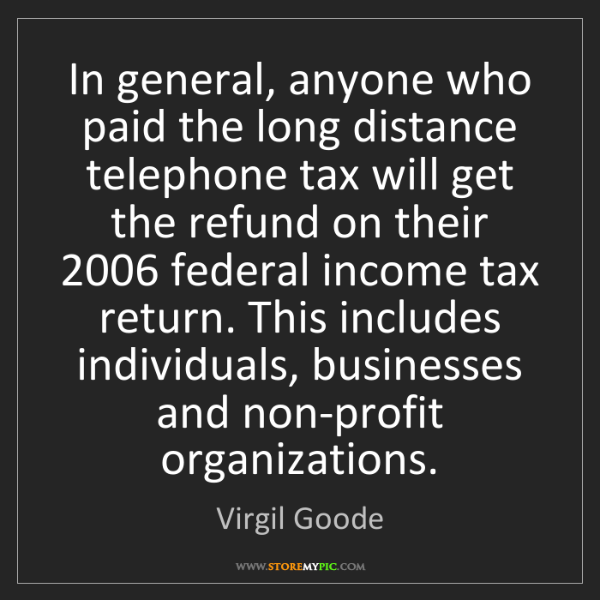 Virgil Goode: In general, anyone who paid the long distance telephone...