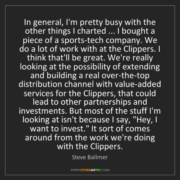 Steve Ballmer: In general, I'm pretty busy with the other things I charted...