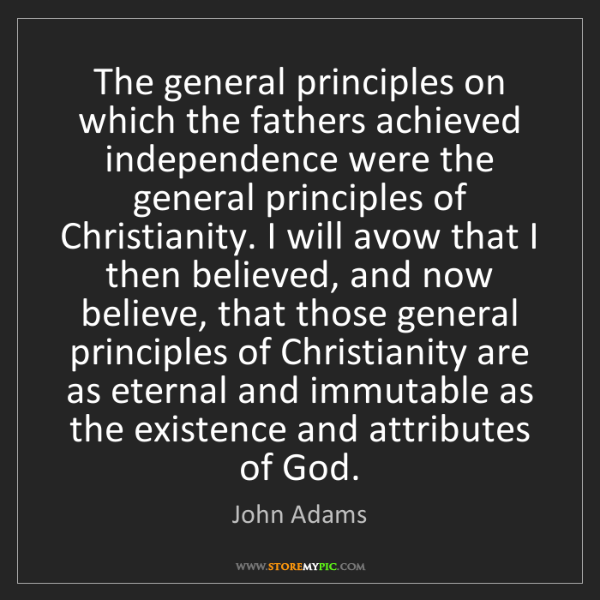 John Adams: The general principles on which the fathers achieved...
