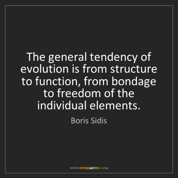Boris Sidis: The general tendency of evolution is from structure to...