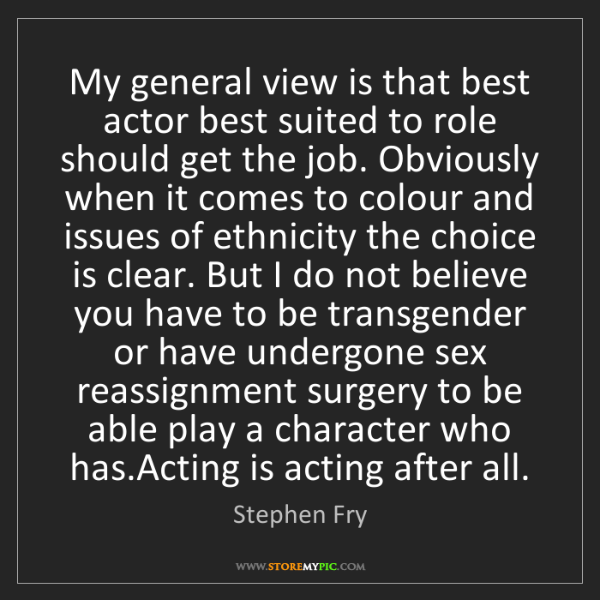 Stephen Fry: My general view is that best actor best suited to role...
