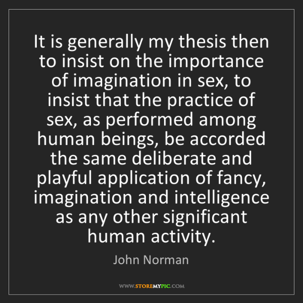 John Norman: It is generally my thesis then to insist on the importance...