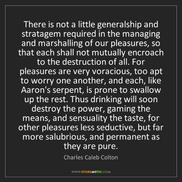 Charles Caleb Colton: There is not a little generalship and stratagem required...