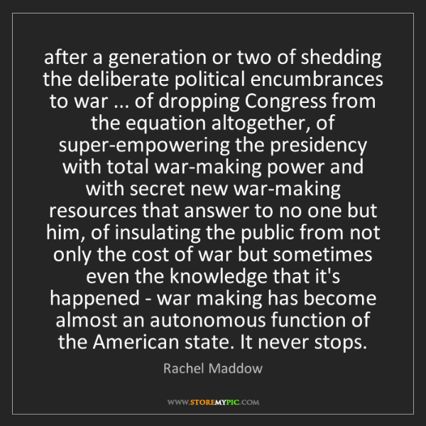 Rachel Maddow: after a generation or two of shedding the deliberate...
