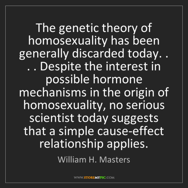 William H. Masters: The genetic theory of homosexuality has been generally...