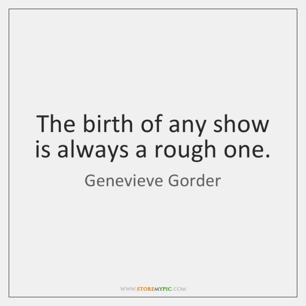 The birth of any show is always a rough one.