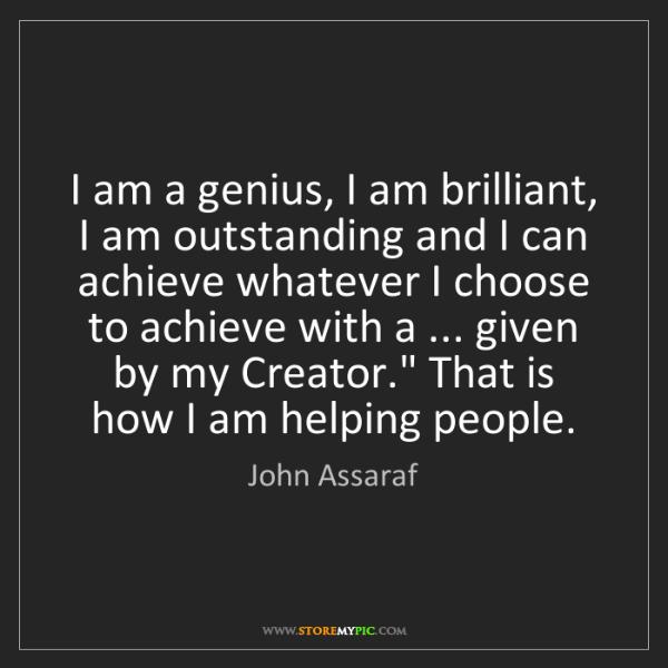 John Assaraf: I am a genius, I am brilliant, I am outstanding and I...