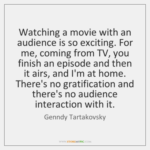 Watching a movie with an audience is so exciting. For me, coming ...