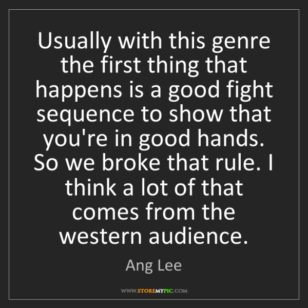 Ang Lee: Usually with this genre the first thing that happens...