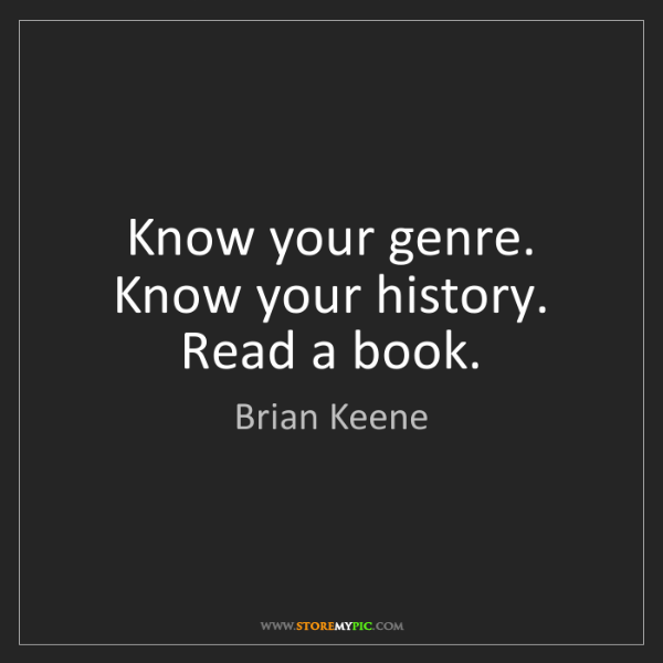 Brian Keene: Know your genre. Know your history. Read a book.
