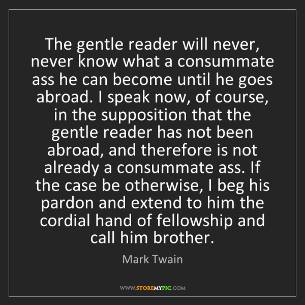 Mark Twain: The gentle reader will never, never know what a consummate...