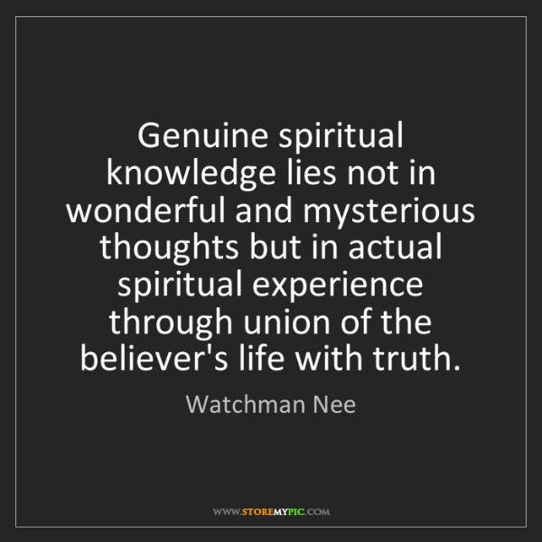 Watchman Nee: Genuine spiritual knowledge lies not in wonderful and...